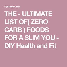 THE - ULTIMATE LIST OF( ZERO CARB ) FOODS FOR A SLIM YOU - DIY Health and Fit