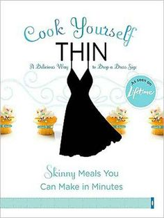 Cook Yourself Thin also check website for free recipes