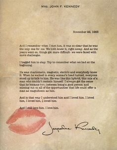 """...and I loved him. I loved him, I loved him, I loved him.    And I still love him. I love him."" -Jackie Kennedy"