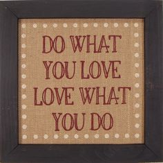 Country Marketplace - Homespun Do What You Love Love What You Do, $29.99 (http://www.countrymarketplaces.com/homespun-do-what-you-love-love-what-you-do/) #LifeLessons
