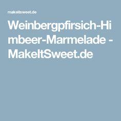 Weinbergpfirsich-Himbeer-Marmelade - MakeItSweet.de