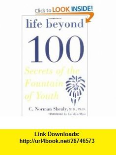 Life Beyond 100 (9781585425235) C. Norman Shealy , ISBN-10: 1585425230  , ISBN-13: 978-1585425235 ,  , tutorials , pdf , ebook , torrent , downloads , rapidshare , filesonic , hotfile , megaupload , fileserve