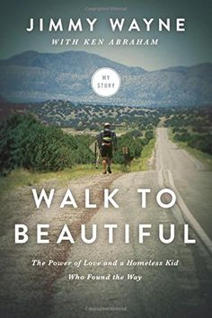 Walk to Beautiful: The Power of Love and a Homeless Kid Who Found the Way by Jimmy Wayne