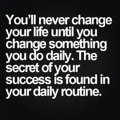 What are the things you have changed or want to change? This year I made some drastic changes in my daily routine. Nowadays I wake up at get ready and work on my projects before I go to work while listening to motivational podcasts (or Cardi B if my Habit Quotes, True Quotes, Motivational Quotes, Inspirational Quotes, Law Quotes, Qoutes, Success Quotes, Bible Quotes, Funny Quotes