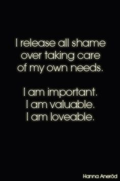 Affirmations, quotes, wise words. I release all shame over taking care of my own needs.