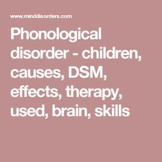 Phonological disorder - children, causes, DSM, effects, therapy, used, brain, skills