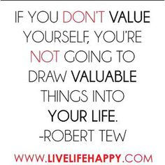 Value yourself :-)) I got this from PIQ on FB.