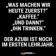 #suttgart #mannheim #trier #köln #koblenz #mainz #ludwigshafen #haha #witzig #lustig #spaß #fun #lol #spruch #sprüche #spruchdestages #heute #aufgaben #kaffee #chef #azubi #job #beruf #lernen #trinken #lehrjahr Chef, Haha, Mainz, Trier, Mannheim, Kaffee, Ha Ha