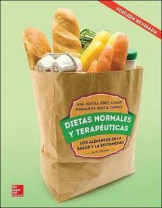 Dietas normales y terapéuticas: los alimentos en la salud y la enfermedad. 6ª ed. http://mcgraw-hill.com.mx/cgi-bin/book.pl?isbn=00001393MX&division=mexh