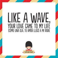 Like a wave your love came to my life (Como una ola, tu amor llegó a mi vida) - La vida with an air #Superbritanico