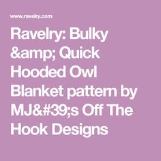 Ravelry: Bulky & Quick Hooded Owl Blanket pattern by MJ's Off The Hook Designs