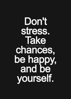Don't stress. Take chances, be happy, and be yourself. #wisewords #quotes http://www.superrassspy.com/