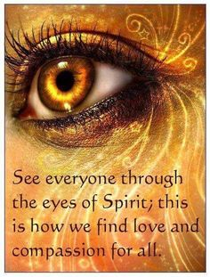 See Everyone Through the Eyes of Spirit; This is How We Find Love & Compassion for All... By Artist Unknown...