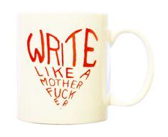 Write like a mother fucker. Walter Green