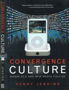 8 ~ Convergence culture: where old and new media collide