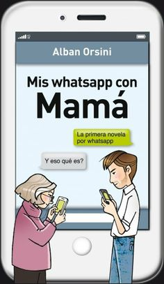 ღ♥Nσvεℓαѕ Aηιмε♥ღ: Mis whatsapp con mamá - Alban Orsini I Love Books, New Books, Books To Read, This Book, Mother Son Relationship, Roman, Fiction, Beautiful Book Covers, World Of Books