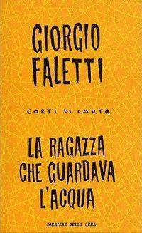 """Giorgio Faletti, La ragazza che guardava l'acqua - """" Ci sono cose che sono così e non si possono cambiare. L'aria sta sopra il lago, l'acqua sta nel lago, e io sto sotto l'acqua del lago. E gli umani stanno lì, sulla riva, con le loro vibrazioni, le urla e i vestiti colorati."""""""