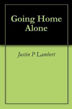Going Home Alone by Justin P Lambert, http://www.amazon.com/gp/product/B008WNRU46/ref=cm_sw_r_pi_alp_fJxnqb1AVRVVG