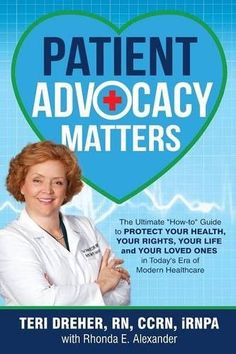 "Patient Advocacy Matters: The Ultimate ""How-To"" Guide to Protect Your Health, Your Rights, Your Life and Your Loved Ones in Today's Era of M"