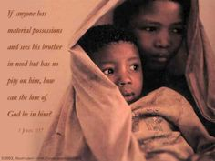 Inspirational illustration of 1 John -- If anyone has material possessions and sees his brother in need but has no pity on him, how can the love of God be in him? 1 John 3 17, 1st John, National Geographic People, Chris John, Sick Kids, Precious Children, Walk By Faith, The Kingdom Of God, Verse Of The Day