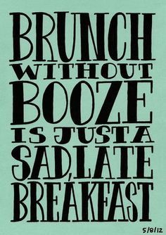 why I'm looking forward to the weekend - boozy brunches!