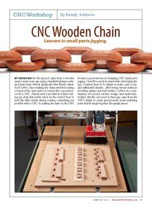 CNC Wooden Chain Lessons in small parts jigging. By Randy Johnson My inspiration for this project came from a wooden chain I made years ago using a handheld plunge router and plans from Patrick Spielman's New Router Handbook (1993). Since making the chain involved routing a bunch of the same parts, it seemed like a good project for a CNC. Patrick used a one-link-at-a-time routing jig setup that partly relied …