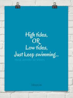 High tides, or low tides,  just keep swimming... by Heidi Jennifer de Villiers #82869