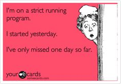 Funny Confession Ecard: I'm on a strict running program. I started yesterday. I've only missed one day so far.