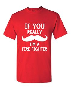 If You Really Mustache Im A Firefighter TShirt! Perfect Present For Any Firefighter. Firefighter Humor, Firefighter Gifts, Gifts For Dad, Great Gifts, You Really, Trending Outfits, My Style, Firefighters