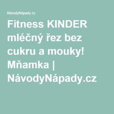 Fitness KINDER mléčný řez bez cukru a mouky! Mňamka | NávodyNápady.cz