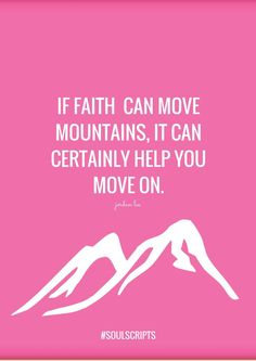 Break Up Quotes and Advice | Dating Quotes | Faith Can Move Mountains