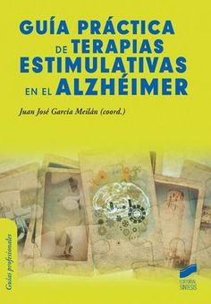 Guía práctica de terapias estimulativas en el alzhéimer / Juan José García Meilán (coord.)