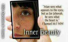 Man sees what appears to the eyes: but as for Jehovah he sees what the heart is. - 1 Samuel 16:7.