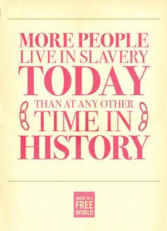 There are more slaves today than at any other time in human history. Find out how many work for you at www.slaveryfootprint.org. #humanrights #slavery #activism