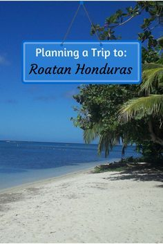 Planning a trip to Roatan Honduras