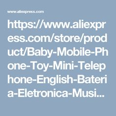 https://www.aliexpress.com/store/product/Baby-Mobile-Phone-Toy-Mini-Telephone-English-Bateria-Eletronica-Musical-Educational-Cellphone-Telephone-Telefonos-Infantiles/1495431_32653579316.html?spm=2114.12010615.0.0.S7RXPt