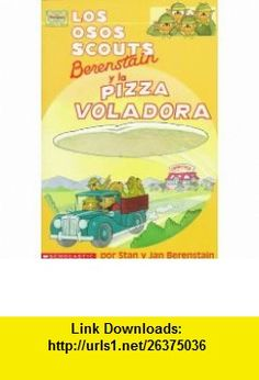 Los osos scouts Berenstain y la pizza voladora / The Berenstain Bear Scouts and the Sci-Fi Pizza (Mariposa, Scholastic En Espanol) (Spanish Edition) (9780590933803) Stan Berenstain, Susana Pasternac, Mike Berenstain , ISBN-10: 0590933809  , ISBN-13: 978-0590933803 ,  , tutorials , pdf , ebook , torrent , downloads , rapidshare , filesonic , hotfile , megaupload , fileserve