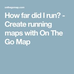How far did I run? - Create running maps with On The Go Map