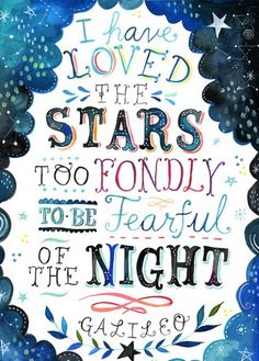 """Lettering by Katie Daisy. Quotation: """"I have loved the stars too fondly to be fearful of the night."""" - Galileo I don't like the lettering but I love the quote The Words, Cool Words, Pretty Words, Beautiful Words, Pretty Images, Beautiful Life, Great Quotes, Inspirational Quotes, Awesome Quotes"""