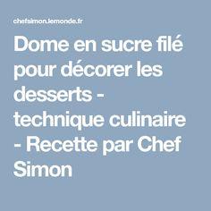 Dome en sucre filé pour décorer les desserts - technique culinaire - Recette par Chef Simon