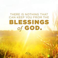 There is nothing that can keep you from the Blessings of God.   Joel Osteen