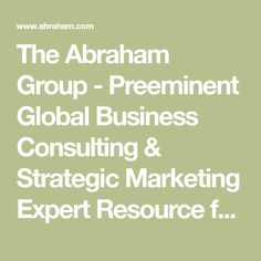 The Abraham Group - Preeminent Global Business Consulting & Strategic Marketing Expert Resource for Entrepreneurs. Jay Abraham Books, PDF's, and Interviews.