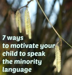 7 ways to motivate your child to speak the minority language