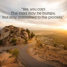 """""""Yes, you can! The road may be bumpy, but stay committed to the process."""""""