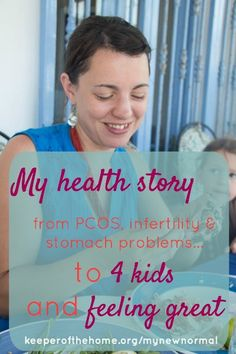 My health story, from PCOS, infertility & stomach problems... to 4 kids and feeling great. www.keeperofthehome.org/mynewnormal