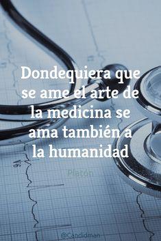 Dondequiera que se ame el arte de la medicina se ama también a la humanidad.  Platón  @Candidman     #Frases Frases Celebres Amor Candidman Doctor Humanidad Médico Médicos Medicina Platón @candidman