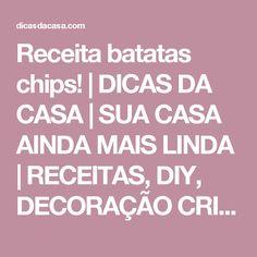 Receita batatas chips! | DICAS DA  CASA | SUA CASA AINDA MAIS LINDA | RECEITAS, DIY, DECORAÇÃO CRIATIVA E ENXOVAL
