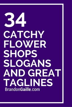 Here we've provide a compiled a list of the best flowers slogan ideas, taglines, business mottos and sayings we could find. FTD, network of flower shops Flower Shop Slogans. 10 Flowers, anywhere anytime. Copy. Ferns N Petals (FNP) Flower Shop Slogans. 11 The art of fresher flowers.