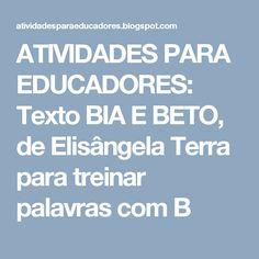 ATIVIDADES PARA EDUCADORES: Texto BIA E BETO, de Elisângela Terra para treinar palavras com B