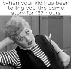 HAHA or when it takes them 167 hours to tell you their one story....gotta love 'em! <3